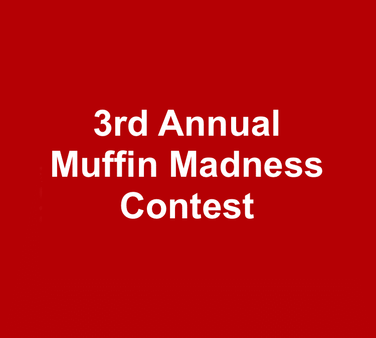 3rd Annual Muffin Madness Contest